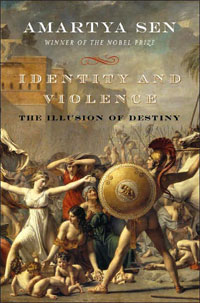 Amartya Sen, Identity and Violence; The Illusion of Destiny (New York: W.W. Norton, 2006), 215pp.
