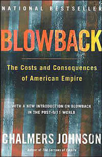 Chalmers Johnson, Blowback; The Costs and Consequences of American Empire (New York: Metropolitan/Owl Books, 2000, 2004), 268pp.