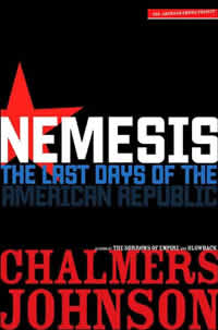 Chalmers Johnson, Nemesis; The Last Days of the American Republic (New York: Metropolitan Books, 2006), 354pp.