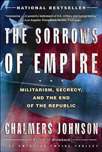 Chalmers Johnson, The Sorrows of Empire; Militarism, Secrecy, and the End of the Republic (New York: Metropolitan/Owl Books, 2004), 389pp.