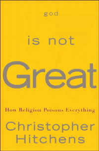 Christopher Hitchens, God Is Not Great; How Religion Poisons Everything (New York: Twelve, 2007), 307pp.