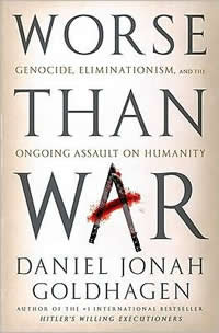 Daniel Jonah Goldhagen, Worse Than War; Genocide, Eliminationism, and the Ongoing Assault on Humanity (New York: PublicAffairs, 2009), 658pp.