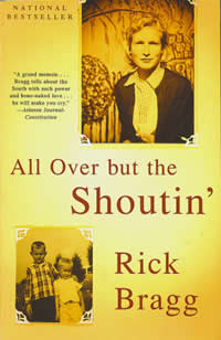Rick Bragg, All Over But the Shoutin' (New York: Vintage Books, 1997), 329pp.